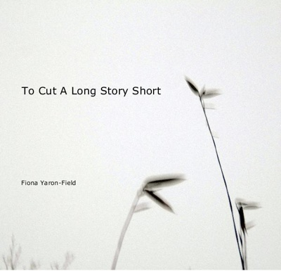 To_cut_a_long_story_short_fiona_yaron-field